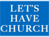 Lets Have Church